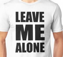 leave me alone Unisex T-Shirt