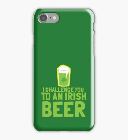 I challenge you to an IRISH beer  iPhone Case/Skin