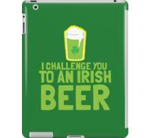 I challenge you to an IRISH beer  iPad Case/Skin