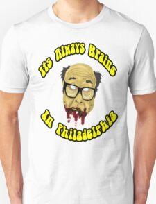 Its Always Brains In Philadelphia - Frank Reynolds Unisex T-Shirt