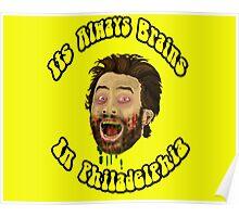 Its Always Brains In Philadelphia - Charlie Kelly Poster