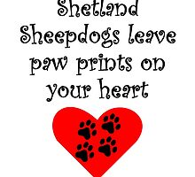 Shetland Sheepdogs Leave Paw Prints On Your Heart by kwg2200