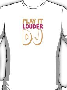 Play it louder DJ T-Shirt