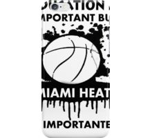 EDUCATION IS IMPORTANT - MIAMI HEAT iPhone Case/Skin