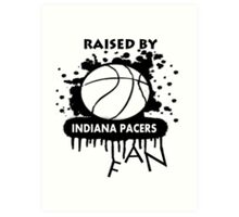 RAISED BY INDIANA PACERS FAN Art Print