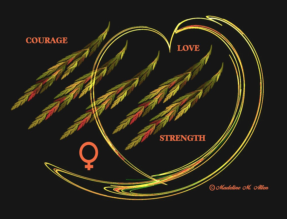 LOVE - COURAGE - STRENGTH by Madeline M  Allen