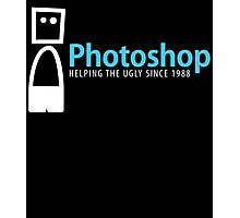 PHOTOSHOP helping the ugly since 1988 Photographic Print