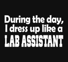 DURING THE DAY, I DRESS UP LIKE A LAB ASSISTANT by BADASSTEES