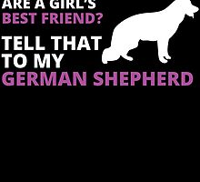they say diamonds are a girl's BEST FRIEND? TELL THAT TO MY GERMAN SHEPHERD by birthdaytees