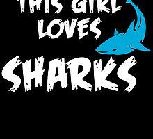 THIS GIRL LOVES SHARKS by birthdaytees