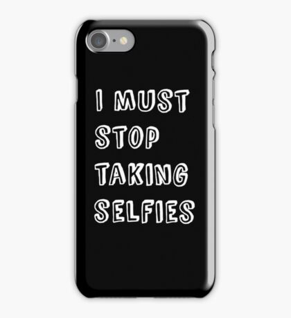I must stop taking selfies iPhone Case/Skin