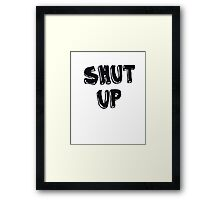 Shut up! Framed Print