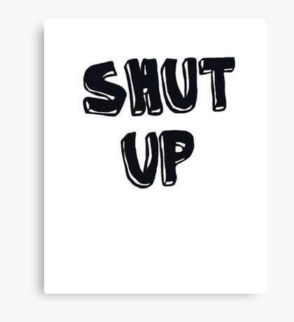 Shut up! Canvas Print
