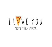 I Love You More Than Pizza by Liana Spiro