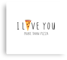 I Love You More Than Pizza Canvas Print