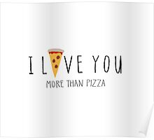 I Love You More Than Pizza Poster