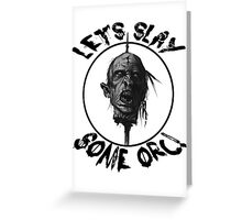 Let's Slay Some Orc Greeting Card