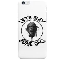 Let's Slay Some Orc iPhone Case/Skin