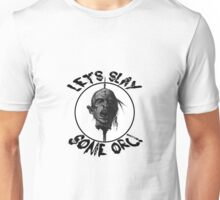 Let's Slay Some Orc Unisex T-Shirt
