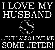 I love my husband ... but i also love me some jeter! by teeshoppy