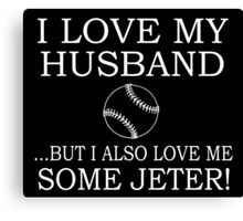 I love my husband ... but i also love me some jeter! Canvas Print