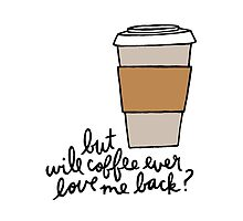 But Will Coffee Ever Love Me Back? by Liana Spiro