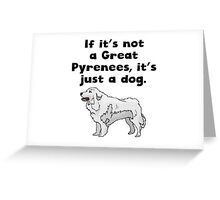 If It's Not A Great Pyrenees Greeting Card