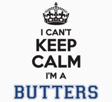 I cant keep calm Im a BUTTERS by icant