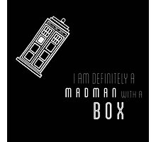 'I am definitely a madman with a box' quote with TARDIS Photographic Print