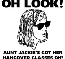 Aunt Jackie's Got Her Hangover Glasses On! by Snockard