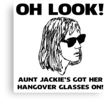 Aunt Jackie's Got Her Hangover Glasses On! Canvas Print