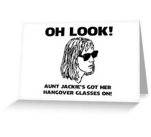 Aunt Jackie's Got Her Hangover Glasses On! Greeting Card