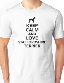 Keep calm and love Staffordshire Terrier Unisex T-Shirt