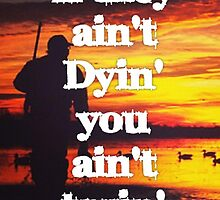 If they ain't dying you ain't tryin - Mallard Down by mallarddown