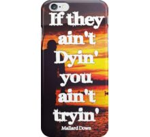 If they ain't dying you ain't tryin - Mallard Down iPhone Case/Skin