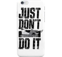 Just Don't Do It iPhone Case/Skin