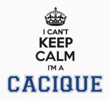 I cant keep calm Im a CACIQUE by icant