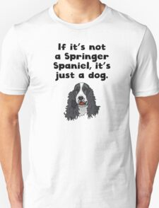 If It's Not A Springer Spaniel T-Shirt