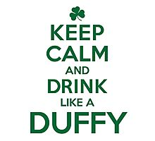Cool 'Keep Calm and Drink Like a Duffy' Last Name T-Shirts, Hoodies and Gifts Photographic Print