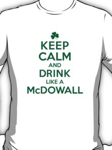 Neat 'Keep Calm and Drink Like a McDowall' Irish Last Name T-Shirts, Hoodies and Gifts T-Shirt