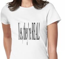 Yes, they're REAL! Womens Fitted T-Shirt