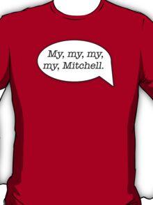 My, my, my, my, Mitchell. - MST3K T-Shirt