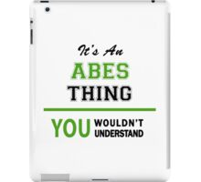 It's an ABES thing, you wouldn't understand !! iPad Case/Skin