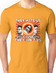 They Hate Us 'Cause They Ain't Us Unisex T-Shirt