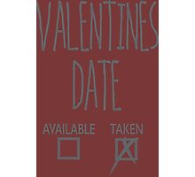 Valentines Day Taken Date  Photographic Print
