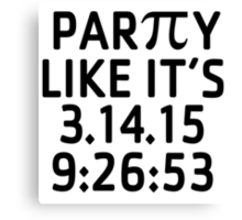 Funny 'Party Like it's 3.14.15 9:26:53' Original Pi Day 2015 T-Shirt and Gifts Canvas Print
