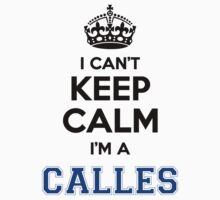 I cant keep calm Im a CALLES T-Shirt