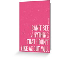 I Can't See Anything I Don't Like About You. Greeting Card