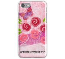 Everything's Coming Up Roses iPhone Case/Skin