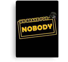 We brake for nobody Canvas Print
